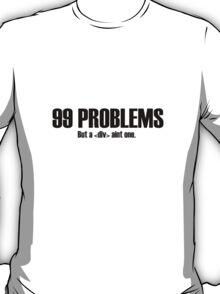 99 Problems but a <div> aint one. T-Shirt