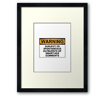 WARNING: SUBJECT TO SPONTANEOUS OUTBURSTS OF SMART ASS COMMENTS Framed Print
