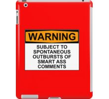 WARNING: SUBJECT TO SPONTANEOUS OUTBURSTS OF SMART ASS COMMENTS iPad Case/Skin
