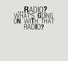 Radio? What's Going On With That Radio? Unisex T-Shirt