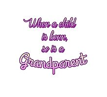 When a child is born, so is a Grandparent Photographic Print