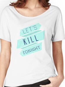 Let's Kill Tonight Women's Relaxed Fit T-Shirt