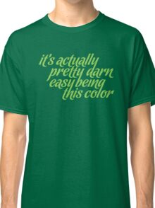 It's Actually Pretty Darn Easy Being This Color Classic T-Shirt