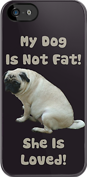 My Dog is Not Fat! She is Loved iPhone & iPod Cases by Patricia Barmatz