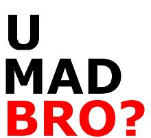 U mad bro? T-shirt by James Quinn