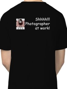 Photographer at Work! Classic T-Shirt