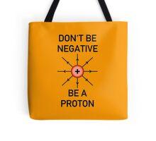 Don't be negative, be a proton! Tote Bag