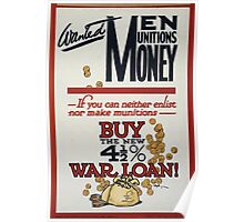 Wanted men munitions money If you can neither enlist nor make munitions buy the new 4 1 2 ar loan! 389 Poster