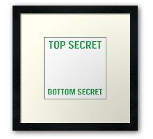 Top secret - Bottom secret Framed Print