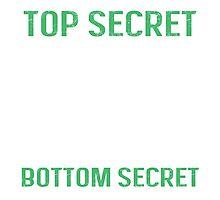 Top secret - Bottom secret Photographic Print