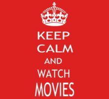 KEEP CALM AND WATCH MOVIES by pharmacist89