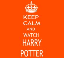 KEEP CALM AND WATCH HARRY POTTER by pharmacist89