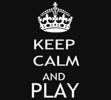 KEEP CALM AND PLAY by pharmacist89
