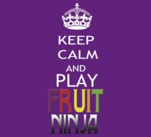 KEEP CALM AND PLAY FRUIT NINJA by pharmacist89