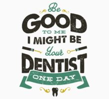 BE GOOD TO ME I MIGHT BE YOUR DENTIST ONE DAY One Piece - Short Sleeve