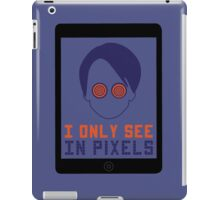 I Only See In Pixels iPad Case/Skin
