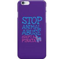 Stop Animal Abuse Adopt A Piñata iPhone Case/Skin