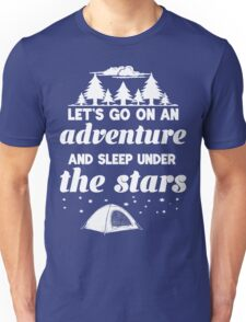 Let's Go On An Adventure and Sleep Under The Stars Unisex T-Shirt