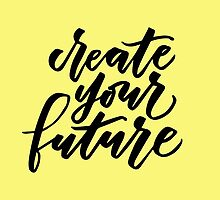 Create your future by LYDesigns