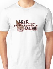 Love is Just a Dialogue Unisex T-Shirt