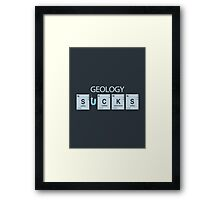Geology Sucks Framed Print