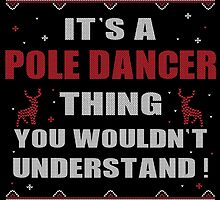 It's A Pole Dancer Thing You Wouldn't Understand Ugly Christmas Printed Tee. by aestheticarts