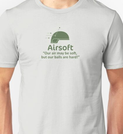 Airsoft - Soft air but hard balls Unisex T-Shirt