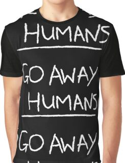 Go Away Humans Graphic T-Shirt
