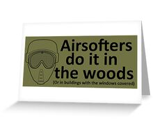Airsofters do it in the woods! Greeting Card