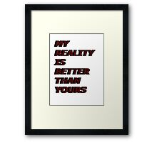 my reality is better than yours Framed Print