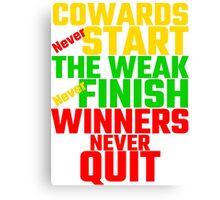 Cowards Never Start, The Weak Never Finish, Winner Canvas Print
