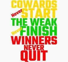 Cowards Never Start, The Weak Never Finish, Winner Unisex T-Shirt