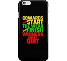 Cowards Never Start, The Weak Never Finish, Winner iPhone Case/Skin