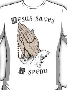 Jesus saves, I spend T-Shirt
