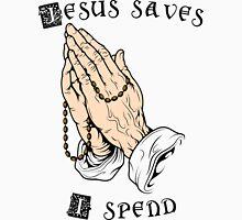 Jesus saves, I spend Unisex T-Shirt