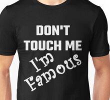 Do Not Touch Me I Am Famous Unisex T-Shirt