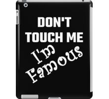 Do Not Touch Me I Am Famous iPad Case/Skin