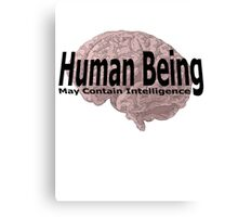 human being may contain intelligence Canvas Print