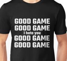 Good Game, Good Game, I Hate You, Good Game Unisex T-Shirt