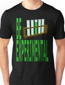 be experimental Unisex T-Shirt