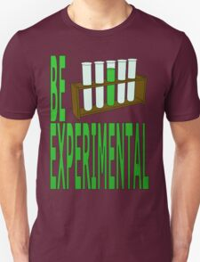 be experimental Unisex T-Shirt