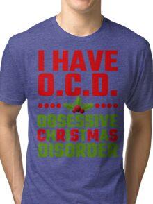 I Have OCD Obsessive Christmas Disorder Tri-blend T-Shirt