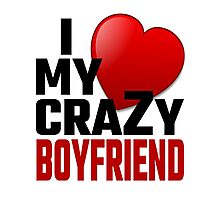 I Love My Crazy Boyfriend Photographic Print