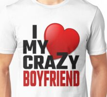 I Love My Crazy Boyfriend Unisex T-Shirt