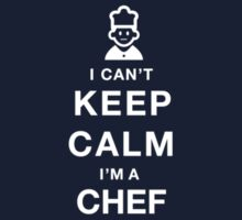 I can't KEEP CALM I'M a CHEF by pravinya2809