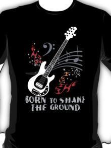 Born to Shake the Ground - Music Man T-Shirt