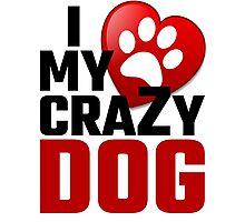 I Love My Crazy Dog Photographic Print