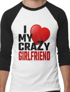 I Love My Crazy Girlfriend Men's Baseball ¾ T-Shirt