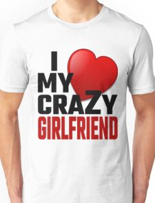 I Love My Crazy Girlfriend Unisex T-Shirt