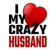 I Love My Crazy Husband Photographic Print